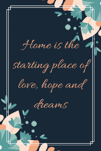 Home is the starting place of love hope and dreams (1)